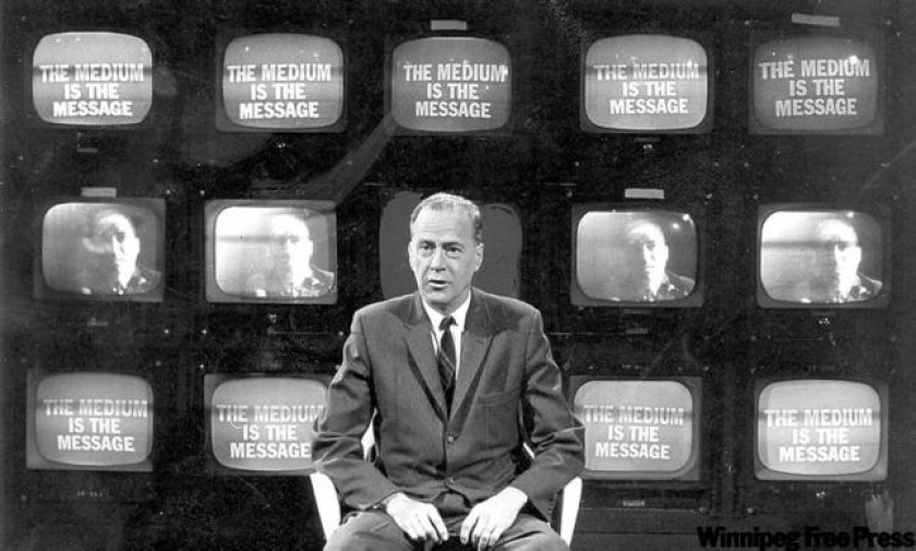 Marshall McLuhan, The message is the medium